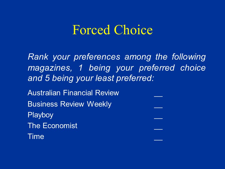 Forced Choice Rank your preferences among the following magazines, 1 being your preferred choice and 5 being your least preferred: