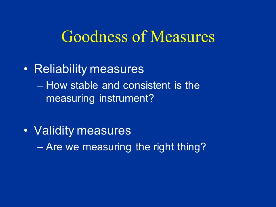 Goodness of Measures Reliability measures Validity measures