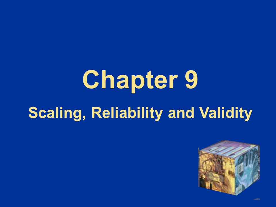 Scaling, Reliability and Validity