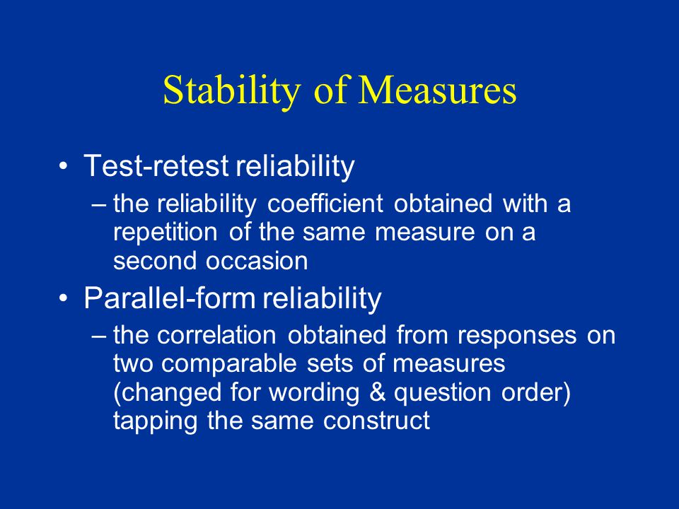 Stability of Measures Test-retest reliability