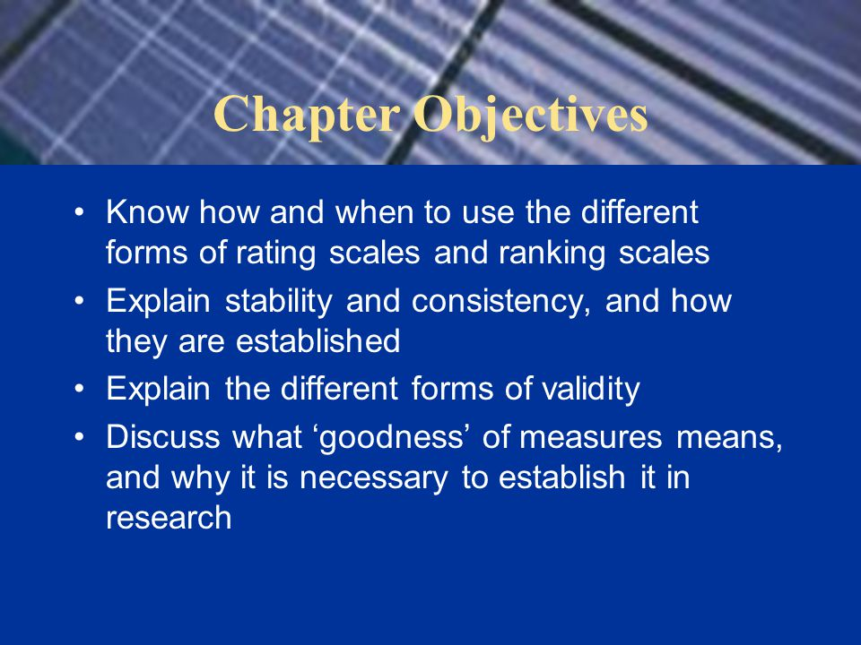 Chapter Objectives Know how and when to use the different forms of rating scales and ranking scales.