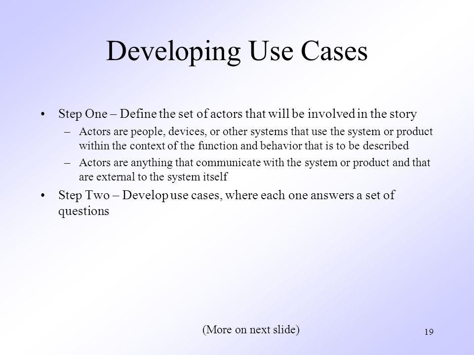 Developing Use Cases Step One – Define the set of actors that will be involved in the story.