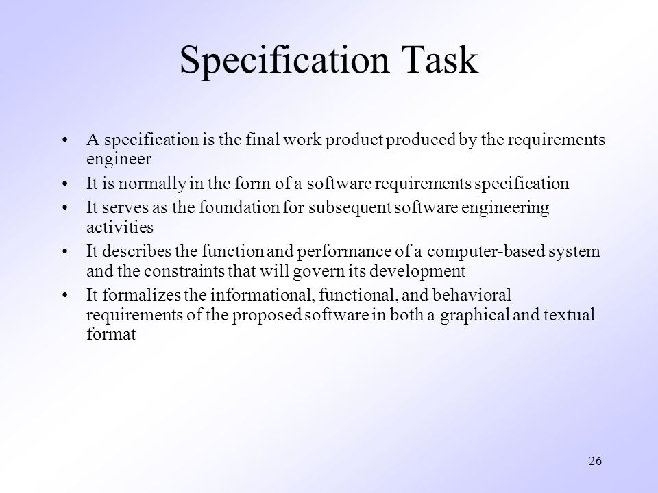 Specification Task A specification is the final work product produced by the requirements engineer.