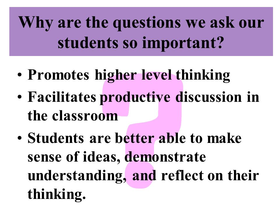 Why are the questions we ask our students so important