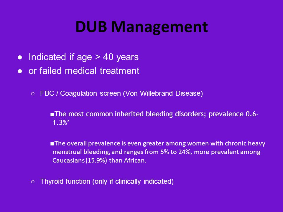 DUB Management Indicated if age > 40 years