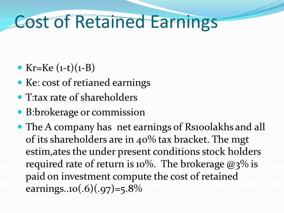 cost of retained earnings It is more difficult to estimate the cost of common stock (retained earnings) than the cost of debt most businesses use the capital asset pricing model (capm) to estimate the cost of equity here are the steps to estimate the cost of retained earnings.
