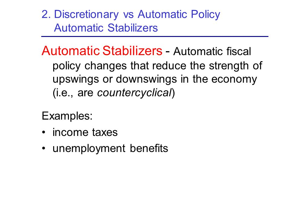 2. Discretionary vs Automatic Policy Automatic Stabilizers