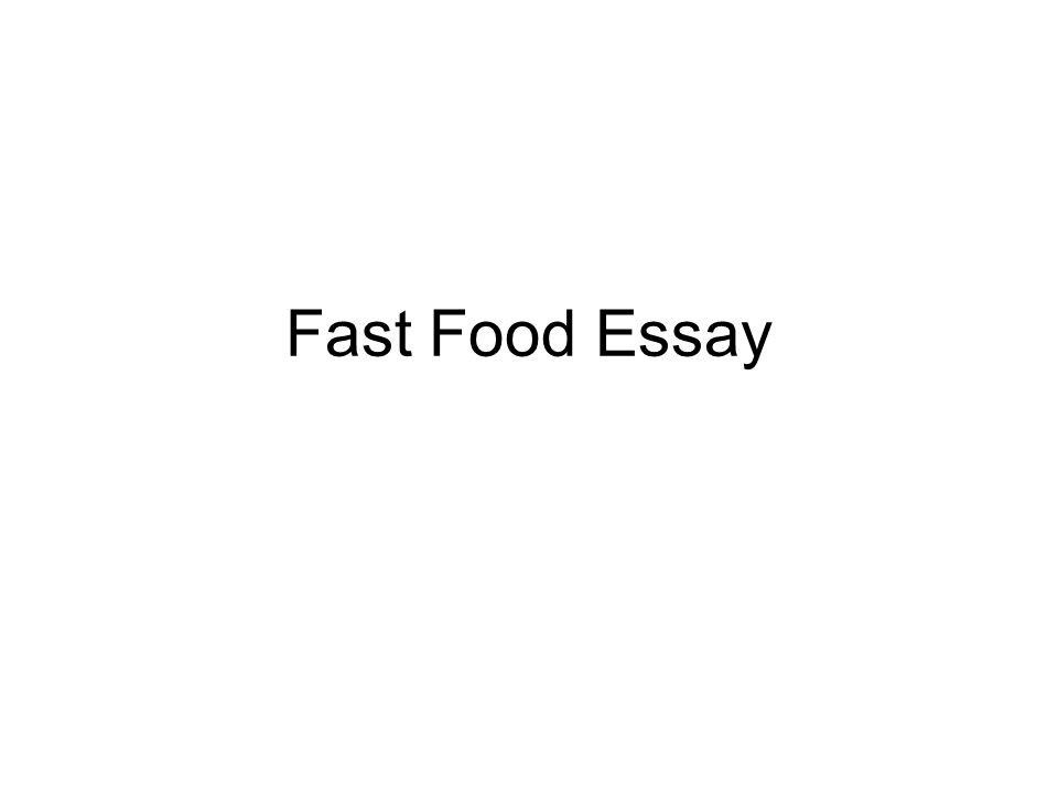 fast food essay Writing fast food cause and effect essay – write it with a motto and in the backdrop of educating the people, especially the young generation.