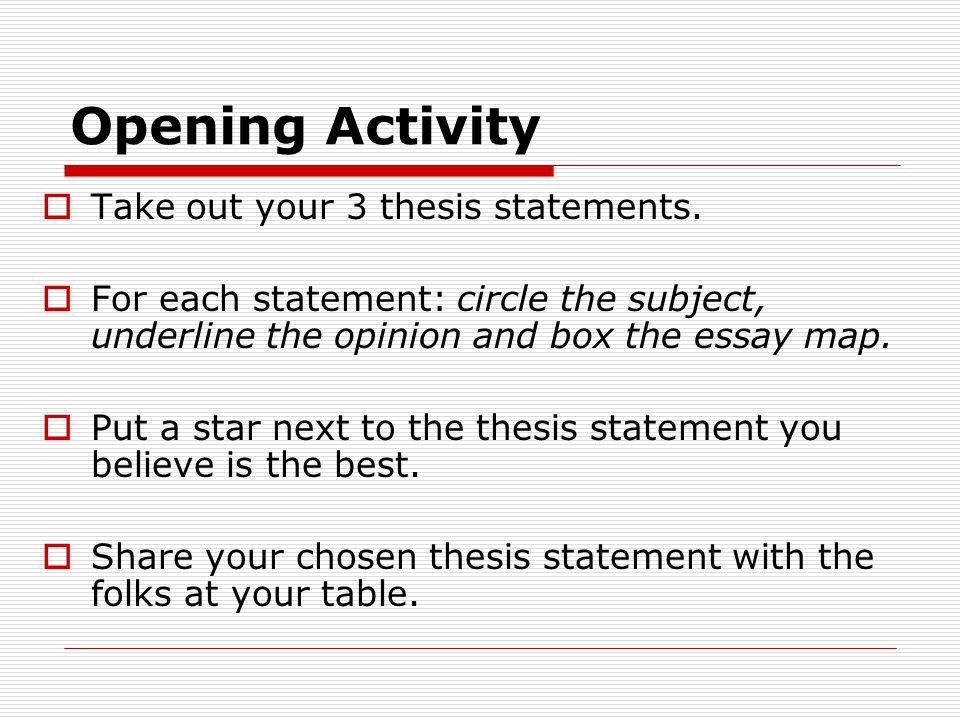 where do you find the thesis statement in an essay This is because, as you examine your thesis statement through the aristotelian method, you may discover that you were wrong at this point, you should either revise your thesis or choose another subject and begin again revising your opinion in light of convincing evidence is the beginning of wisdom besides, even if it is possible to proceed with.