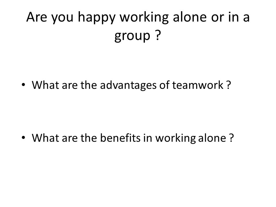 "teamwork and working alone ""i am comfortable working alone and in a group more interview questions about teamwork visit this link to review typical interview questions and sample."