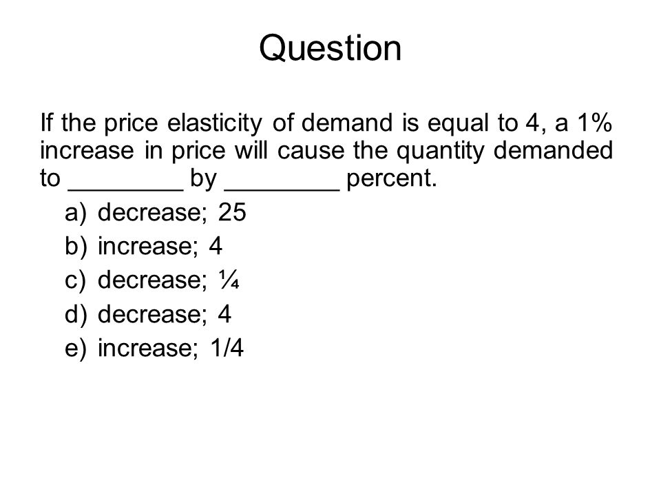 Question If The Price Elasticity Of Demand Is Equal To 4 A 1