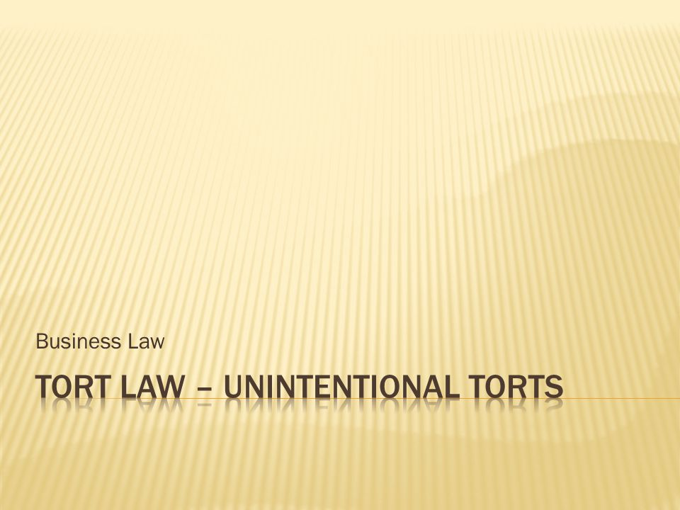 Tort Law – Unintentional torts