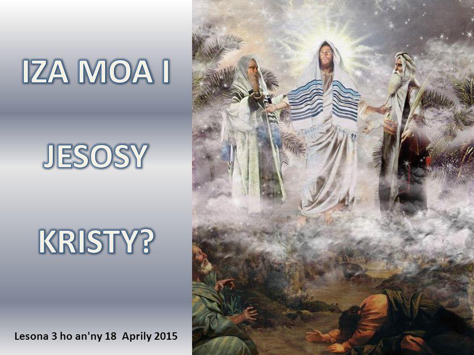 IZA MOA I JESOSY KRISTY Lesona 3 ho an ny 18 Aprily 2015