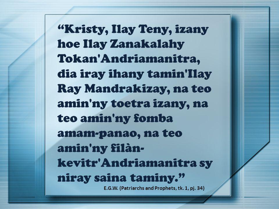 Kristy, Ilay Teny, izany hoe Ilay Zanakalahy Tokan Andriamanitra, dia iray ihany tamin Ilay Ray Mandrakizay, na teo amin ny toetra izany, na teo amin ny fomba amam-panao, na teo amin ny filàn-kevitr Andriamanitra sy niray saina taminy.