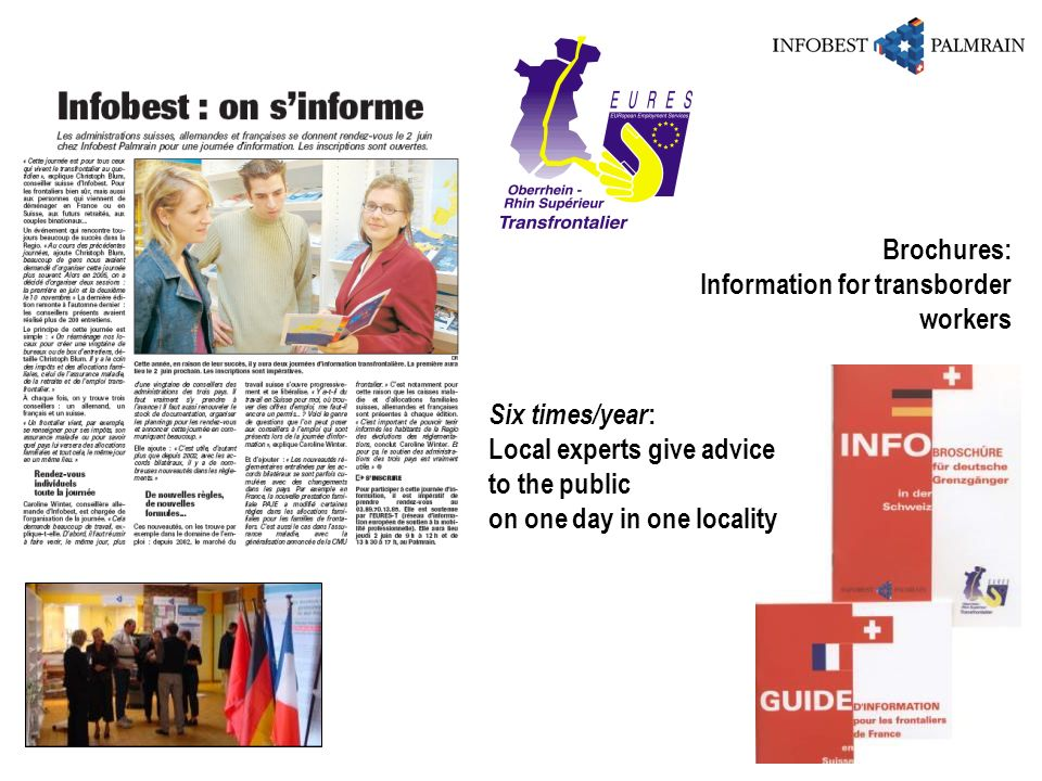 Brochures: Information for transborder. workers. Six times/year: Local experts give advice. to the public.