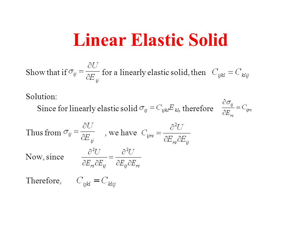 Linear Elastic Solid Show that if for a linearly elastic solid, then