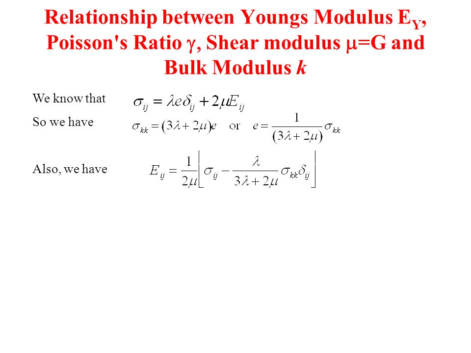 Relationship between Youngs Modulus EY, Poisson s Ratio g, Shear modulus m=G and Bulk Modulus k