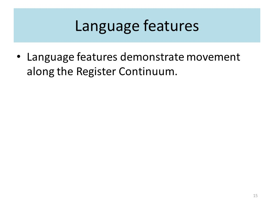 Language features Language features demonstrate movement along the Register Continuum.