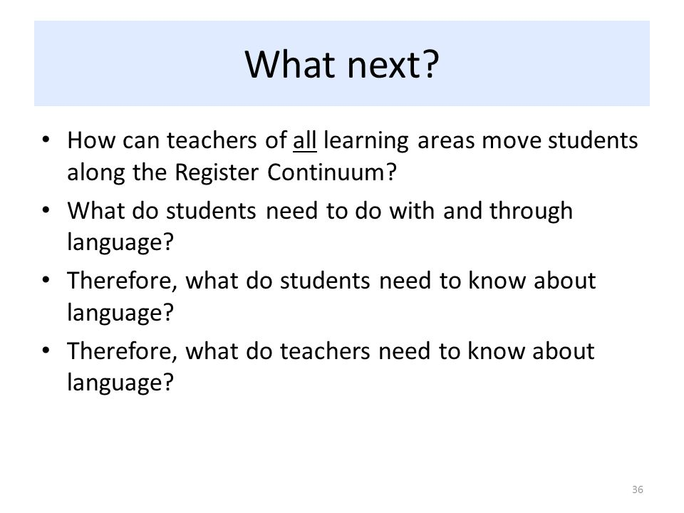 What next How can teachers of all learning areas move students along the Register Continuum What do students need to do with and through language