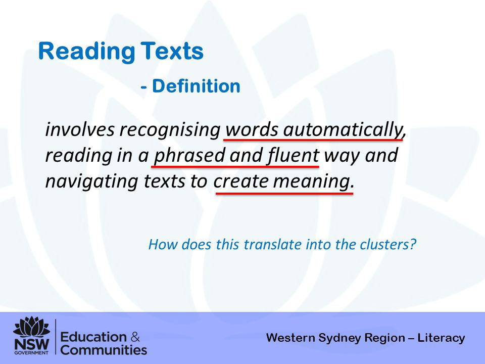 Reading Texts - Definition. involves recognising words automatically, reading in a phrased and fluent way and navigating texts to create meaning.