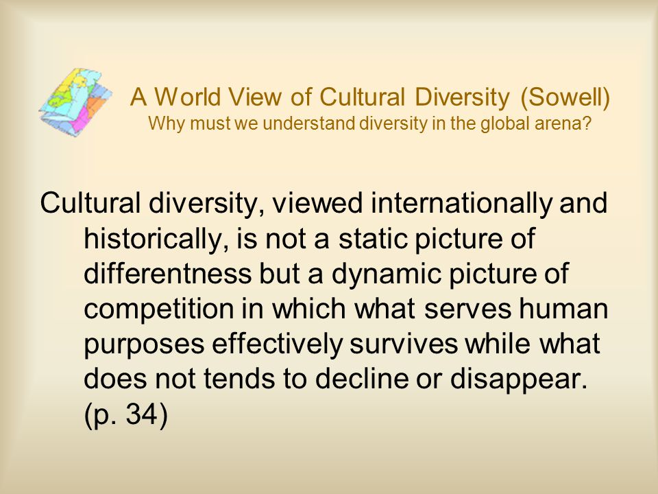 A World View of Cultural Diversity (Sowell) Why must we understand diversity in the global arena