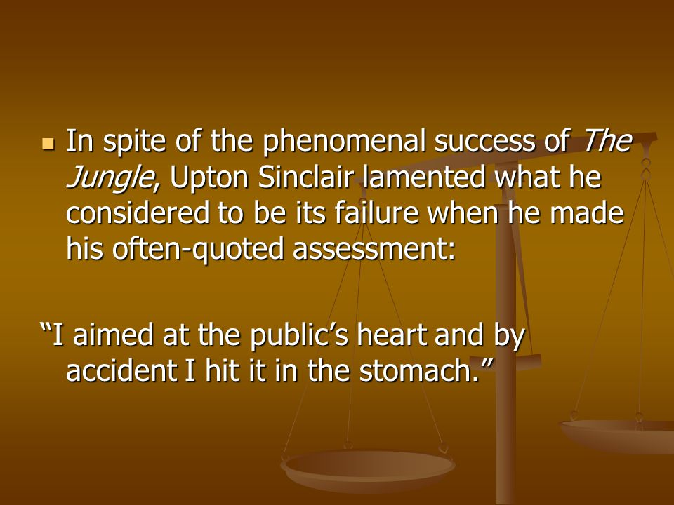 upton sinclair s the jungle failure as Upton sinclair's the jungle: summary & analysis not once does the book mention the possibility of failure analysis summary the jungle upton sinclair.