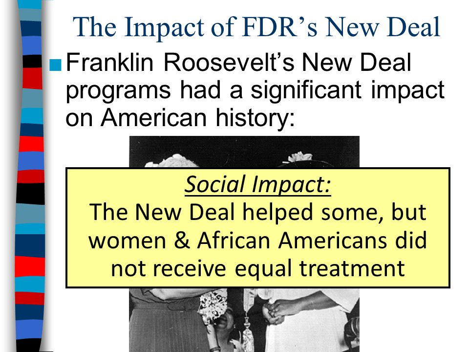 the new deal s impact on americans Which of the following best describes the impact of the new deal on the government's role in american life a government was now a large part of the american economy.
