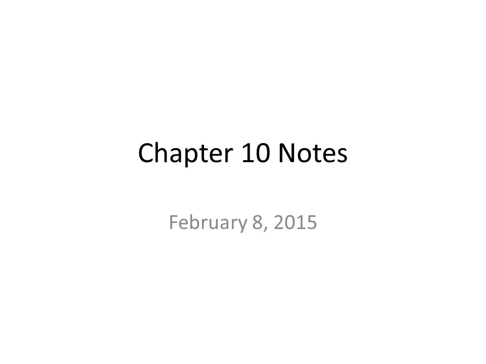 Chapter 10 Notes February 8, 2015