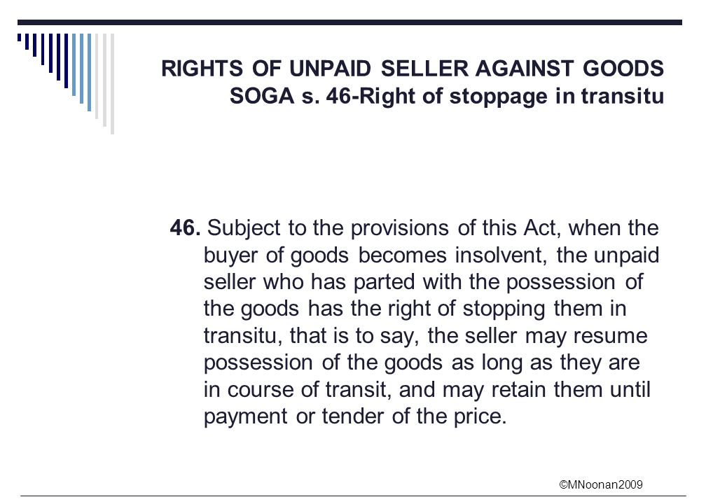 rights of unpaid sellers against the Remedies of an unpaid seller  c seller must bear the expenses of delivery of the goods after the exercise of the right d seller must either actually take .