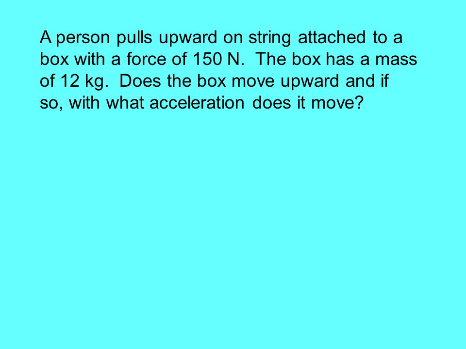 A person pulls upward on string attached to a box with a force of 150 N.