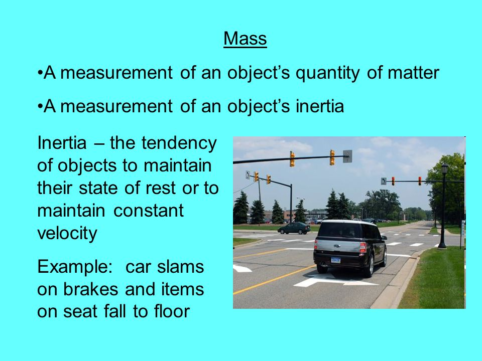 Mass A measurement of an object's quantity of matter. A measurement of an object's inertia.