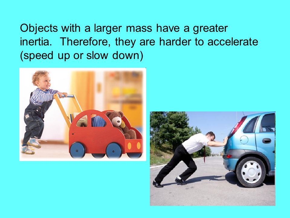 Objects with a larger mass have a greater inertia
