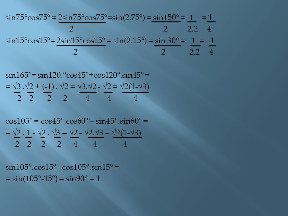 sin75°cos75° = 2sin75°cos75°=sin(2.75°) = sin150° = 1 = 1