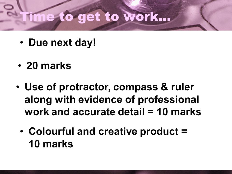 Time to get to work… Due next day! 20 marks