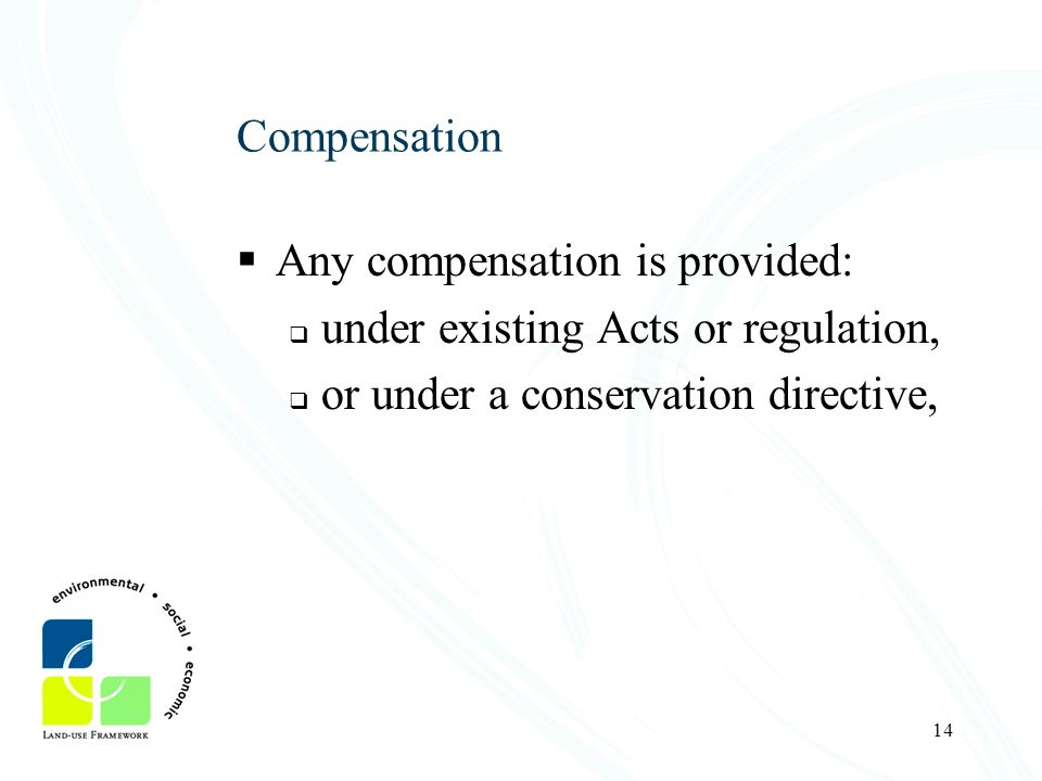 Compensation Any compensation is provided: under existing Acts or regulation, or under a conservation directive,