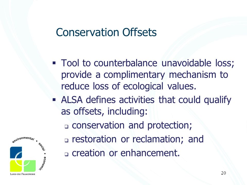 Conservation Offsets Tool to counterbalance unavoidable loss; provide a complimentary mechanism to reduce loss of ecological values.