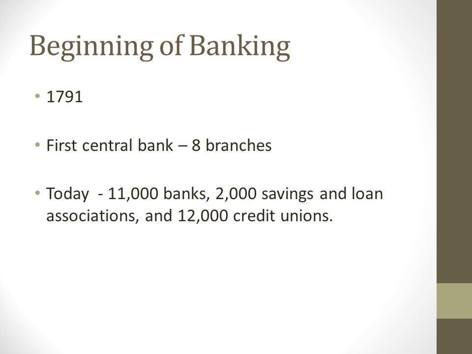 Beginning of Banking 1791 First central bank – 8 branches