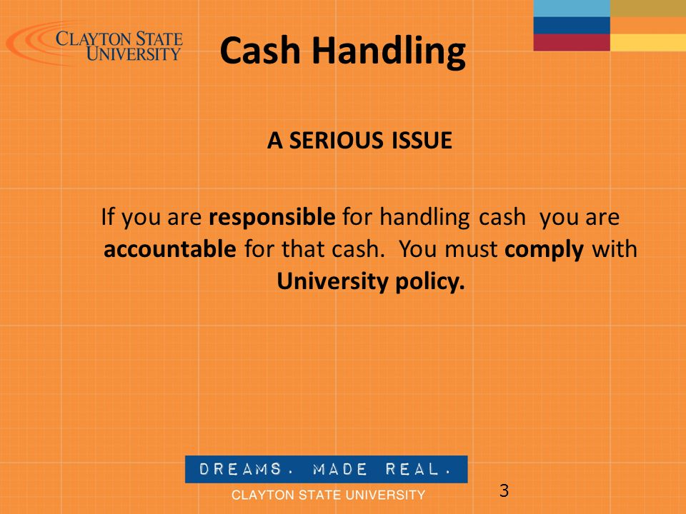 Cash Handling A SERIOUS ISSUE If you are responsible for handling cash you are accountable for that cash.