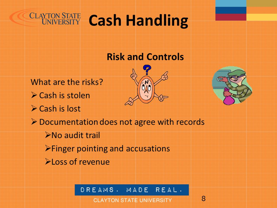 Cash Handling Risk and Controls What are the risks Cash is stolen