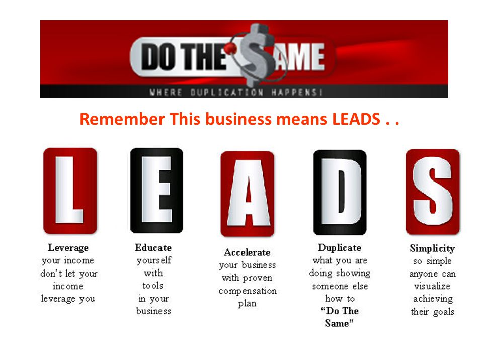 Remember This business means LEADS . .