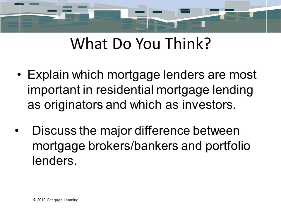 What Do You Think Explain which mortgage lenders are most important in residential mortgage lending as originators and which as investors.