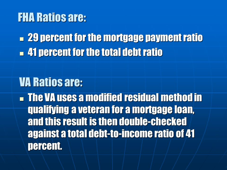 FHA Ratios are: VA Ratios are: