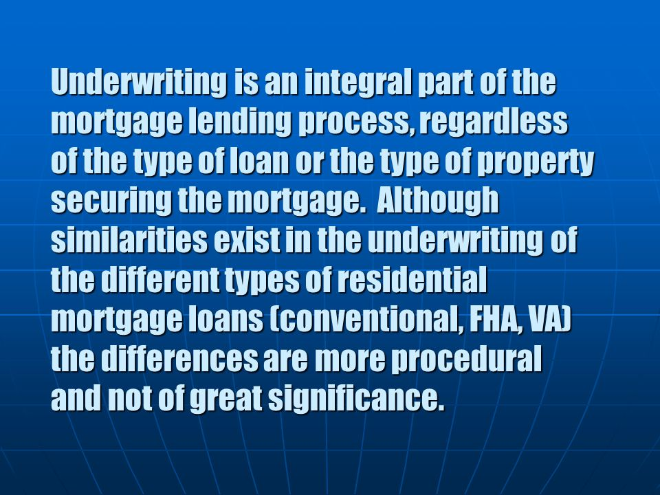 Underwriting is an integral part of the mortgage lending process, regardless of the type of loan or the type of property securing the mortgage.