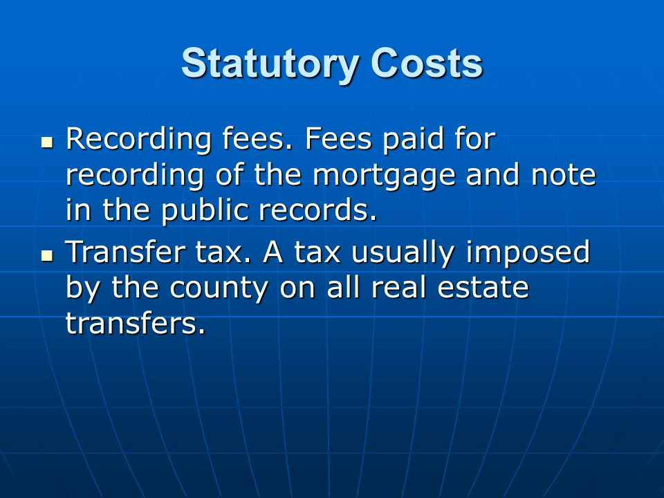 Statutory Costs Recording fees. Fees paid for recording of the mortgage and note in the public records.