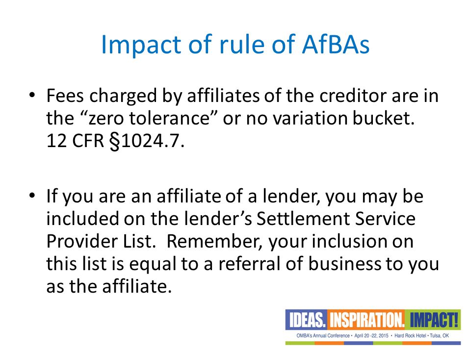 Impact of rule of AfBAs Fees charged by affiliates of the creditor are in the zero tolerance or no variation bucket. 12 CFR §
