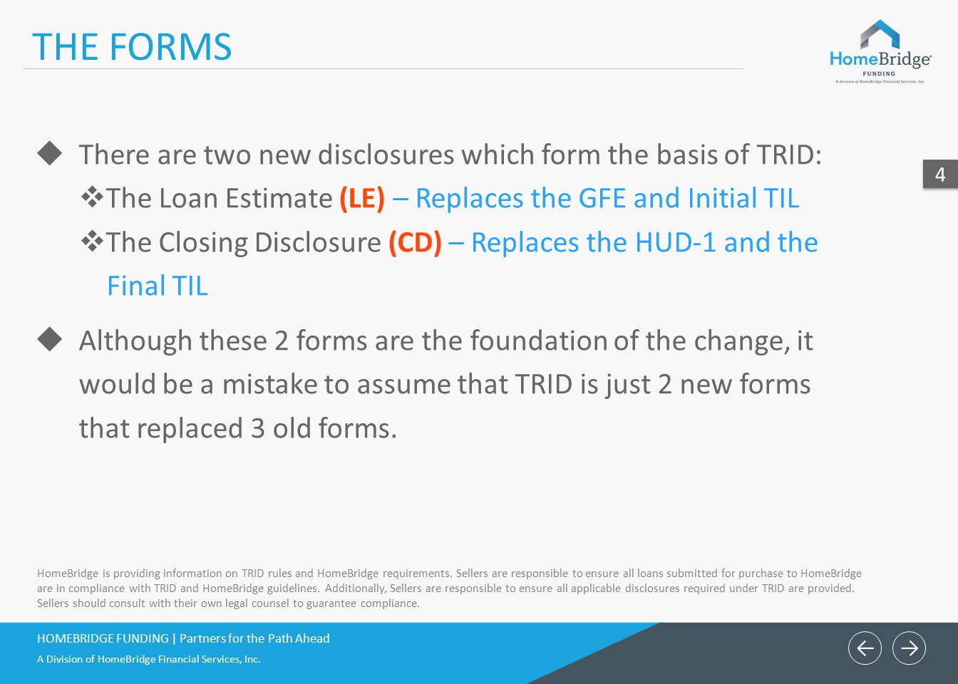 THE FORMS There are two new disclosures which form the basis of TRID: