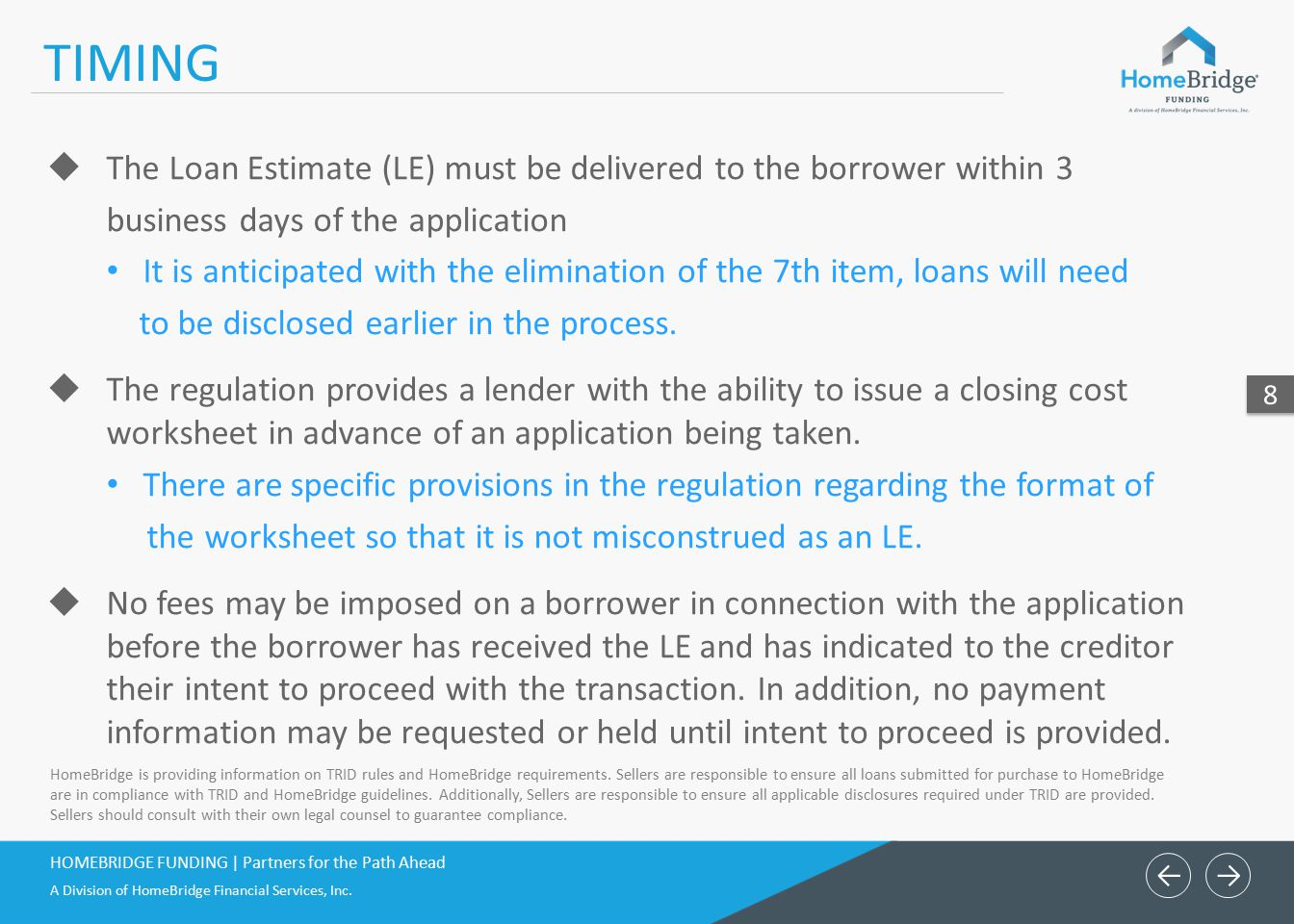 ← TIMING. The Loan Estimate (LE) must be delivered to the borrower within 3. business days of the application.