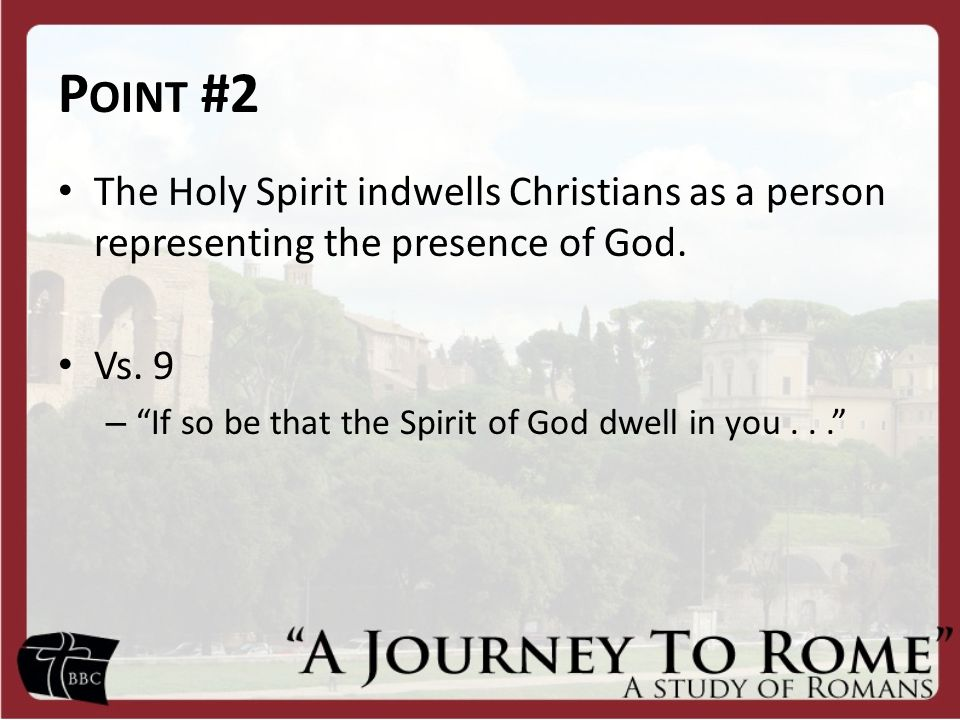 Point #2 The Holy Spirit indwells Christians as a person representing the presence of God. Vs. 9.