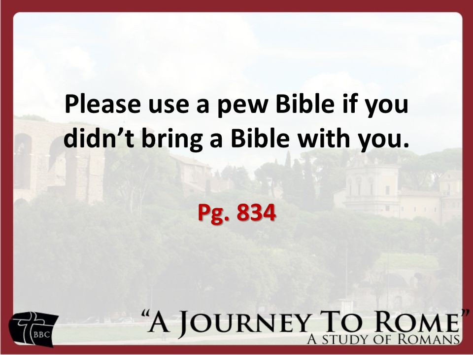 Please use a pew Bible if you didn't bring a Bible with you.