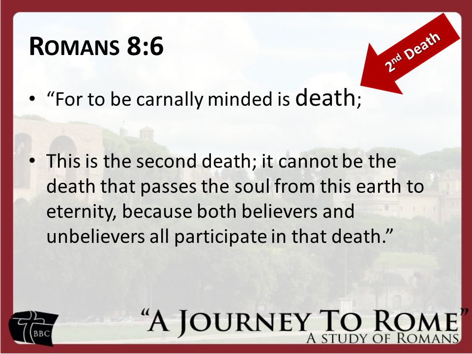 Romans 8:6 For to be carnally minded is death;